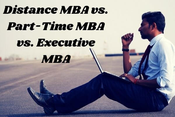 Distance MBA vs. Part-Time MBA vs. Executive MBA - Difference