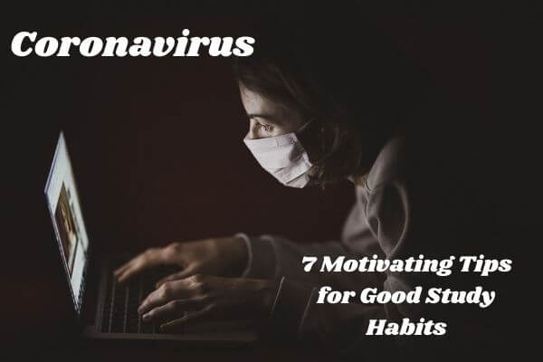 Covid-19 7 Motivating Tips for Good Study Habits